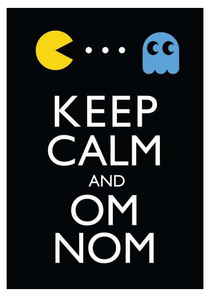 Keep calm and om nom like pacman
