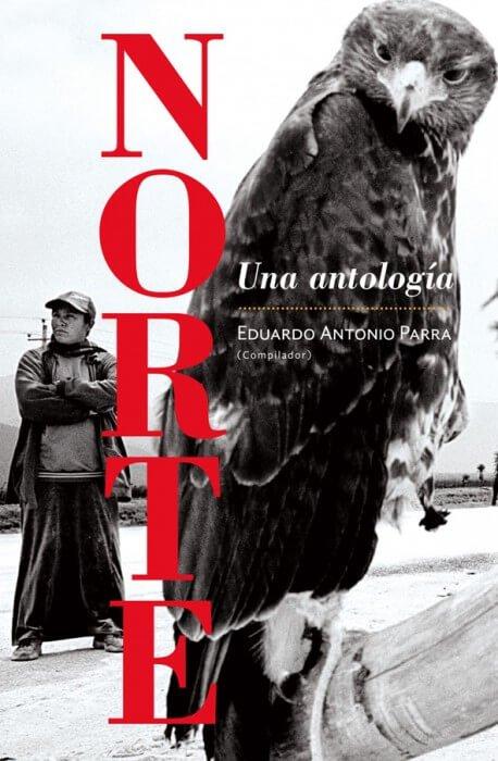 """""""Norte"""". Una antolología. Eduardo Antonio Parra (compilador). Ediciones Era."""