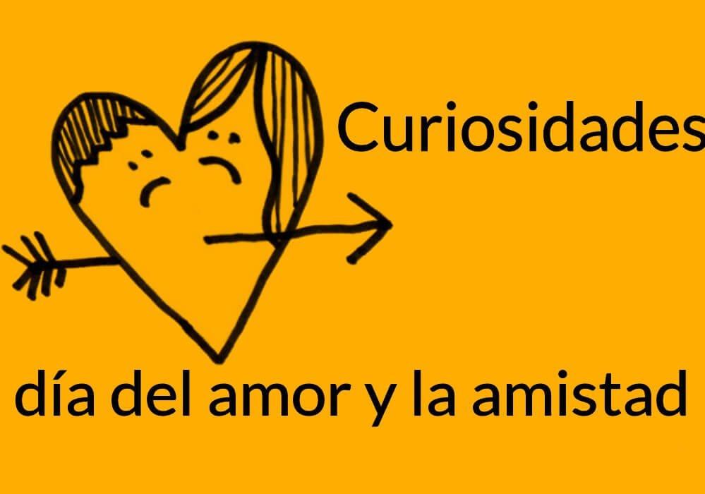 curiosidades del día del amor y la amistad 14 febrero
